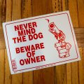 [NEVER MIND THE DOG BEWARE OF OWNER] Sign Plate
